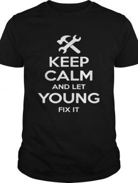 Keep Calm And Let Young Fix It shirt