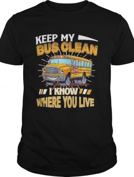 Keep my bus clean i know where you live stop shirt