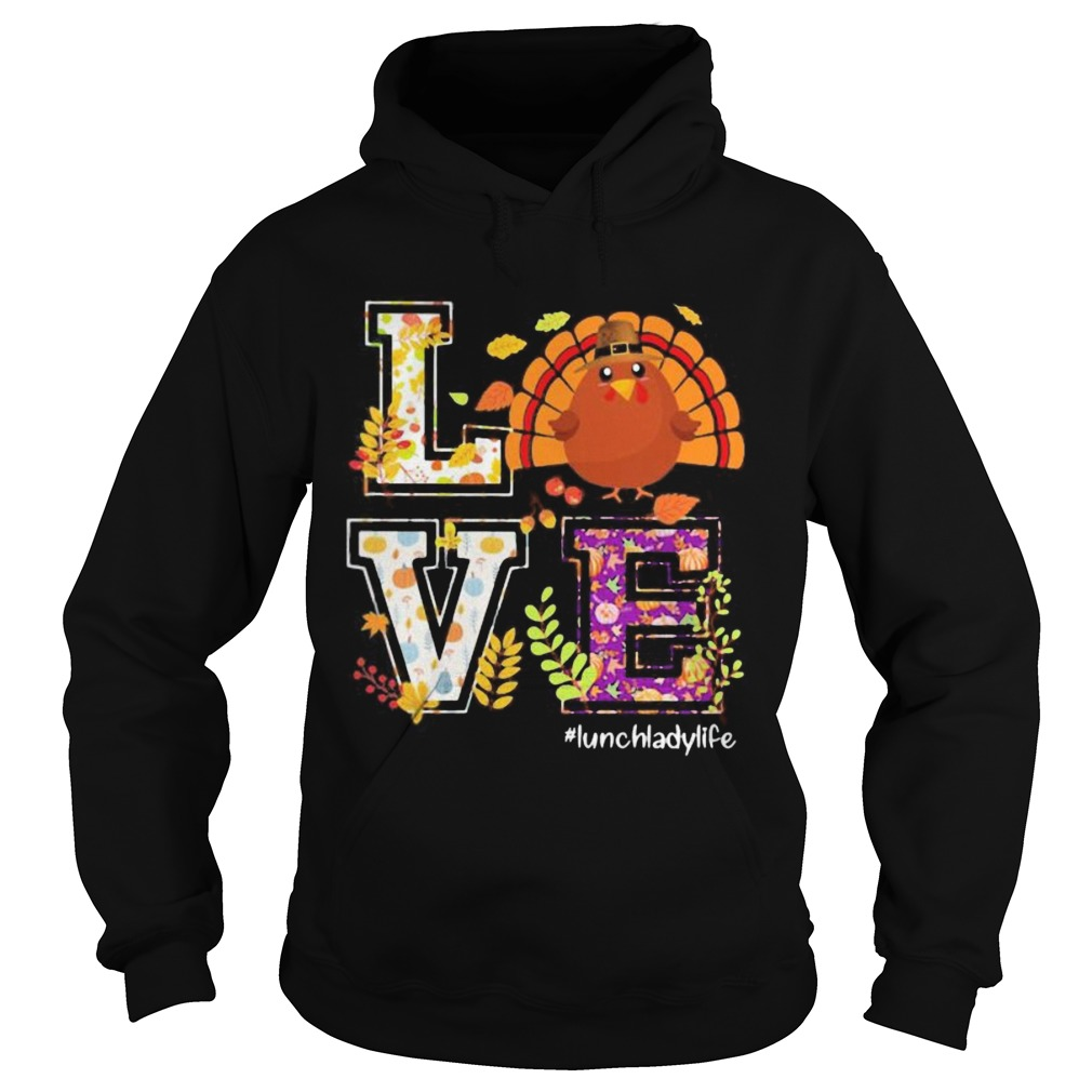 Love lunch lady life turkey thanksgiving Hoodie