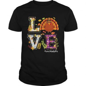 Love lunch lady life turkey thanksgiving shirt