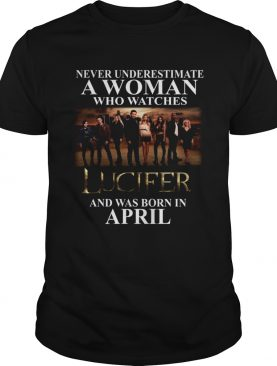 Lucifer Never Underestimate A Woman Who Watches And Was Born In April shirt