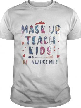 Mask up teach kids be awesome hearts shirt
