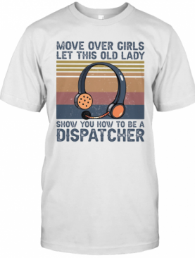 Move Over Girls Let This Old Lady Show You How To Be A Dispatcher Vintage Retro T-Shirt