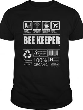 Multi Tasking Problem Solving Requires Coffee Will Travel Bee Keeper Contents May Vary In Color shi