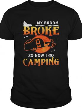 My Broom Broke So Now I Go Camping Witch Halloween shirt