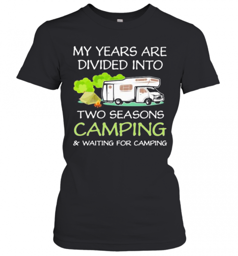 My Years Are Divied Into Two Seasons Camping And Waiting For Camping T-Shirt Classic Women's T-shirt