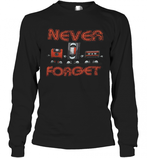 Never Forget T-Shirt Long Sleeved T-shirt