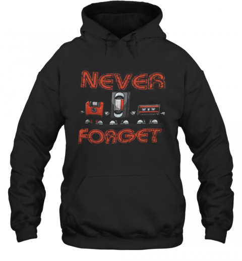 Never Forget T-Shirt Unisex Hoodie