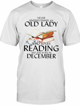 Never Underestimate An Old Lady Who Loves Reading And Was Born In December Coffee T-Shirt