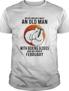 Never Underestimate An Old Man With Boxing Gloves Who Was Born In February Sunset shirt