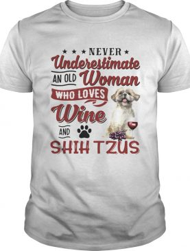 Never Underestimate An Old Woman Who Loves Wine And Shih Tzu shirt