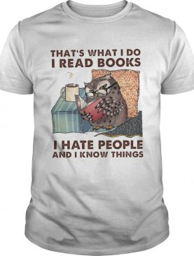 Owl thats what i do i read books i hate people and i know things shirt