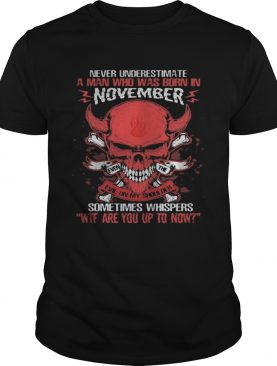 Skull satan never underestimate a man was born in november sometimes whispers wtf are you up to now