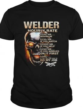 Skull welder hourly rate hr minimum if you watch if you help if you worked on it first if you tell