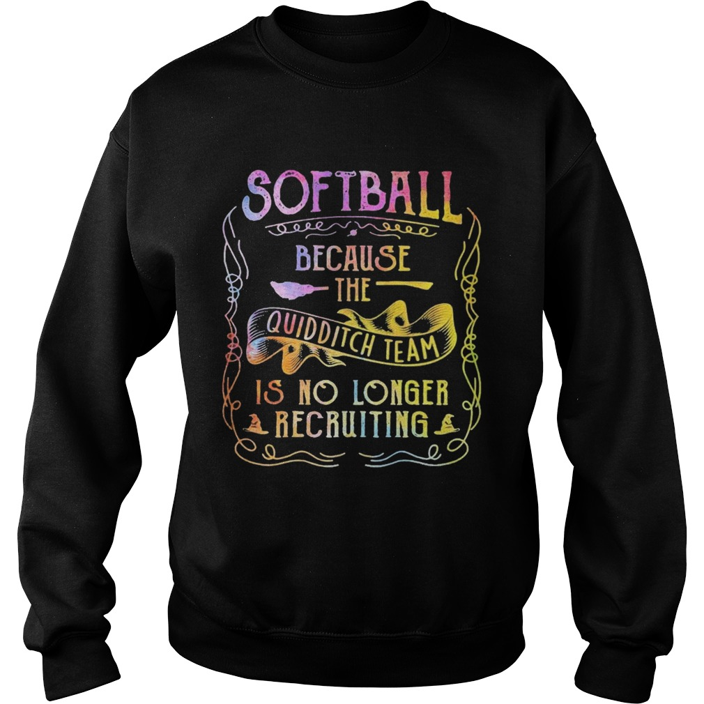 Softball Because The Quidditch Team Is No Longer Recruiting  Sweatshirt