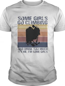 Some girls go climbing and drink too much its me Im some girls vintage retro shirt