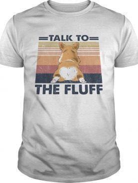 Talk To The Fluff Corgi Butt Vintage Retro shirt