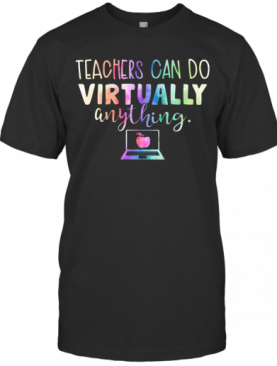 Teachers Can Do Virtually Anything Computer T-Shirt
