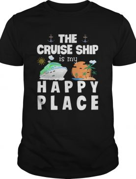 The Cruise Ship Is My Happy Place shirt