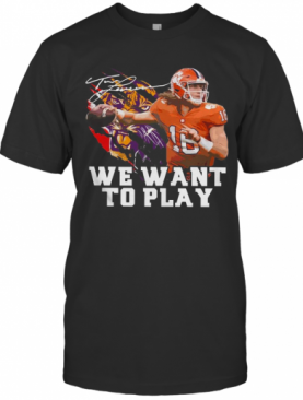 Trevor Lawrence We Want To Play Signature T-Shirt