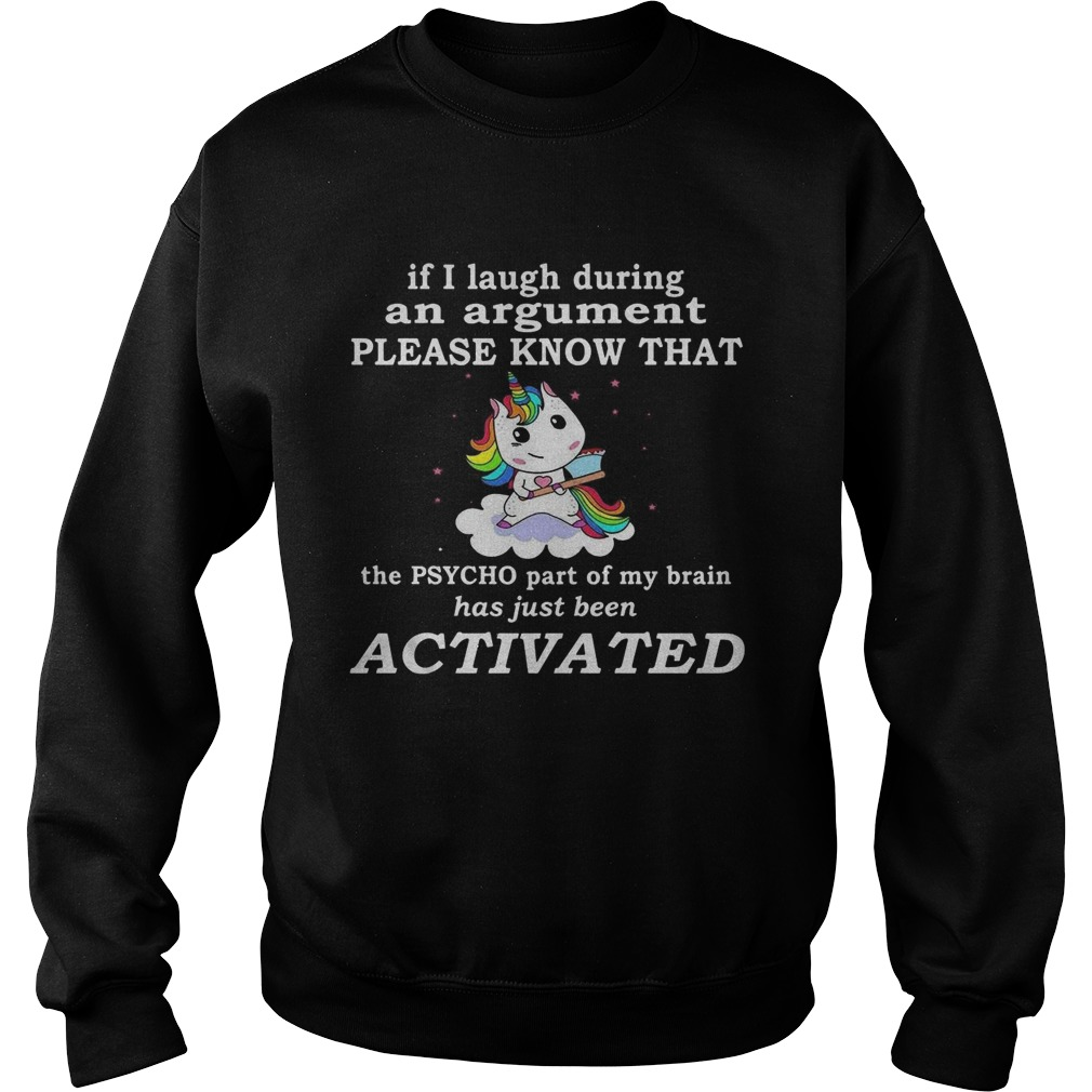Unicorn If I Laugh During An Argument Please Know That The Psycho Part Of My Brain Sweatshirt