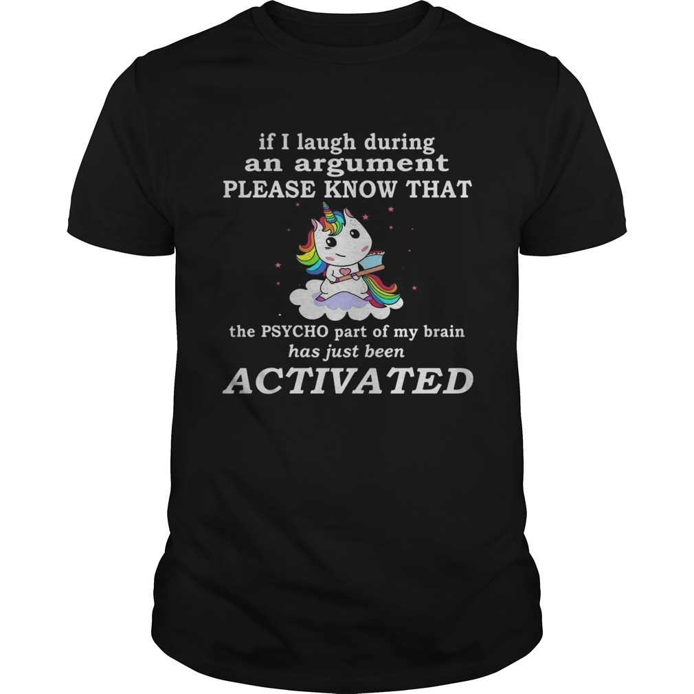 Unicorn If I Laugh During An Argument Please Know That The Psycho Part Of My Brain Unisex