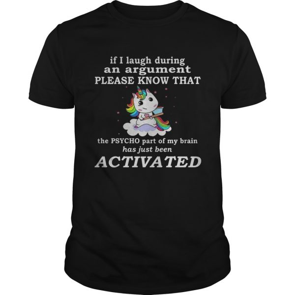 Unicorn If I Laugh During An Argument Please Know That The Psycho Part Of My Brain shirt