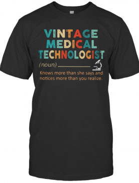 Vintage Medical Technologist Noun Knows More Than He Says And Notices More Than You Realize T-Shirt
