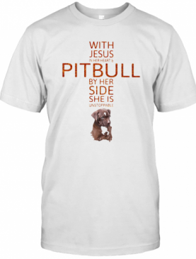 With Jesus In Her Heart And Pitbull By Her Side She Is Unstoppable T-Shirt