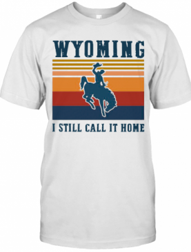 Wyoming I Still Call It Home Vintage Halloween T-Shirt