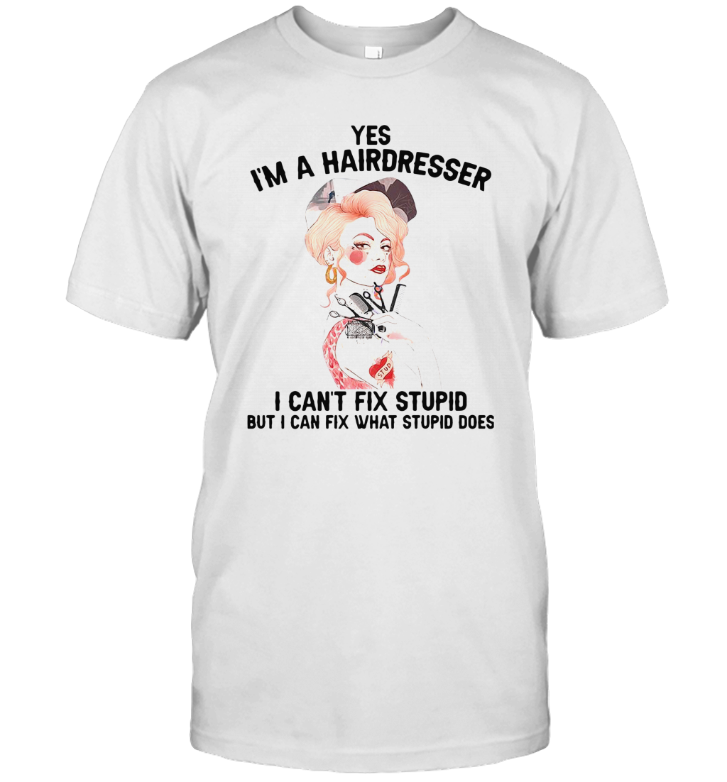 Yes I'M A Hairdresser I Can'T Fix Stupid But I Can Fix What Stupid T-Shirt Classic Men's T-shirt