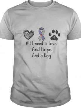 All I need is love and hope and a dog shirt