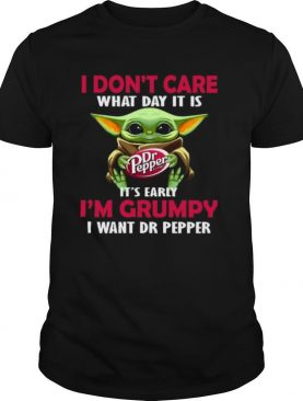 Baby Yoda Hug Dr Pepper I Don't Care What Day It Is It's Early I'm Grumpy I Want Dr Pepper shirt