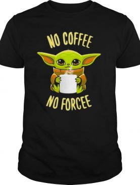 Baby Yoda No Coffee No Forcee Star Wars shirt