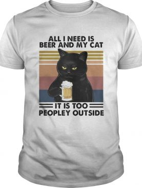 Cat all i need is beer and my cat it is too peopley outside vintage retro shirt