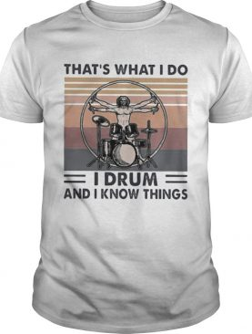 Drummer Thats what i do i drum and i know things vintage retro shirt