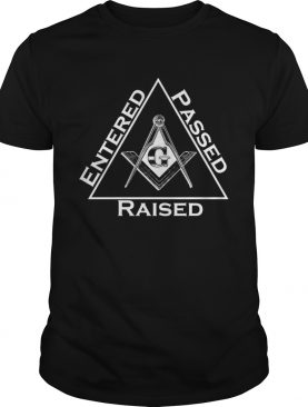 Entered Passed Raised Masonic shirt