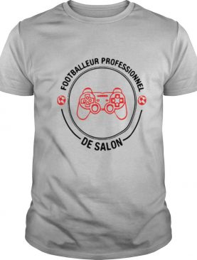 Footballeur Professionnel De Salon shirt