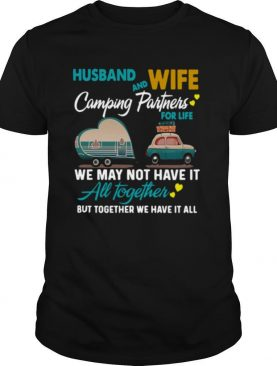 Husband Wife Camping Partners For Life We May Not Have It All Together shirt