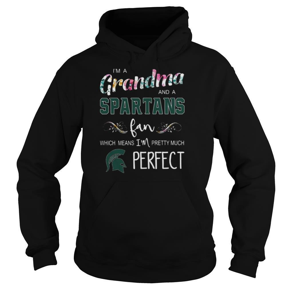 I'm Grandma And A Spartans Fan Which Means I'm Pretty Much Perfect shirt