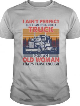 I Ain't Perfect But I Can Still Ride A Truck For An Old Woman That's Close Enough Vintage Retro shirt