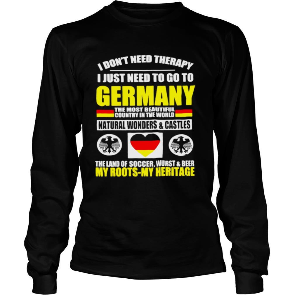 I Don't Need Therapy I Just Need To Go To Germany The Most Beautiful Country In The World shirt