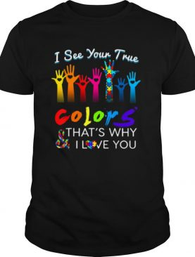 I See Your True Colors Hands Autism Awareness happy help shirt