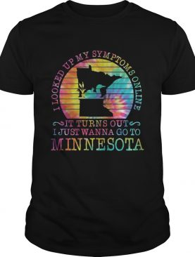 I looked up my symptoms online it turns out i just wanna go to minnesota vintage retro shirt