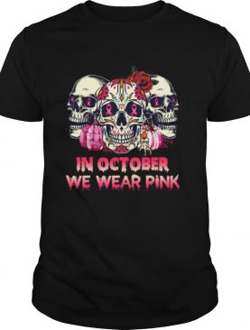 In October We Wear Breast Cancer Awareness Pink Skull shirt
