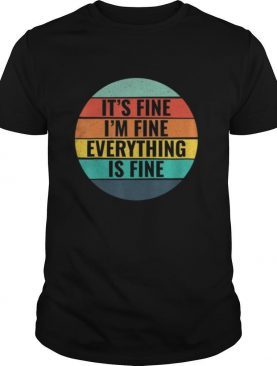 It's Fine, I'm Fine Everything's Fine Vintage Style shirt