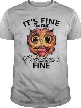 Its Fine Im Fine Everythings Fine shirt