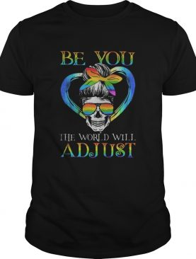 LGBT Skull be you the world will adjust shirt
