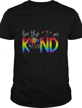 LGBT rose be the I in kind shirt