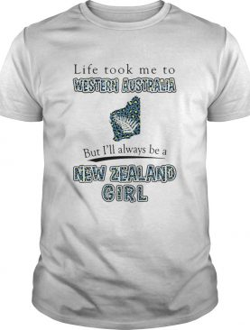 Life Took Me To Western Australia But Ill Always Be A New Zealand Girl shirt